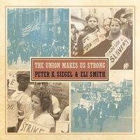 Peter K. Siegel & Eli Smith | The Union Makes Us Strong