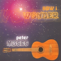 Peter Moses | How I Wonder