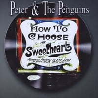Peter & the Penguins | How To Choose A Sweetheart