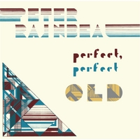 Peter Rainbeau | Perfect, Perfect Old