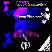 Norm Peterson & Robert Siekawitch | Music Through the Wire