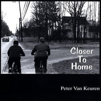 Peter Van Keuren | Closer to Home