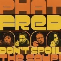 Phat Fred | Don't Spoil The Soup!