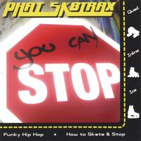 Phat Sk8trax | You Can Stop!