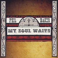 Phil Baker | My Soul Waits