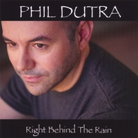 Phil Dutra | Right Behind The Rain