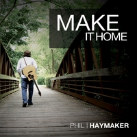 Phil Haymaker | Make It Home