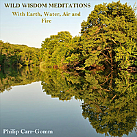 Philip Carr-Gomm | Wild Wisdom Meditations with Earth, Water, Air & Fire