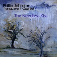 Phillip Johnston's Transparent Quartet | The Needless Kiss