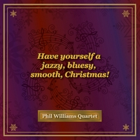 Phillip Williams Quartet | Have Yourself a Jazzy, Bluesy, Smooth, Christmas!