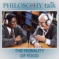 Philosophy Talk | 172: the Morality of Food