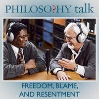 Philosophy Talk | 281: Freedom, Blame, and Resentment