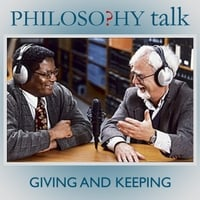 Philosophy Talk | 167: Giving and Keeping