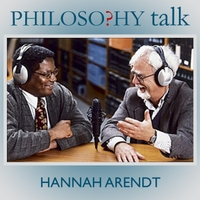Philosophy Talk | 164: Hannah Arendt