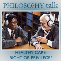 Philosophy Talk | 207: Health Care (Right or Privilege)