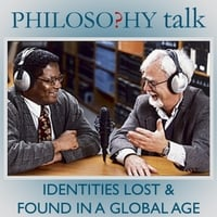 Philosophy Talk | 285: Identities Lost & Found in a Global Age
