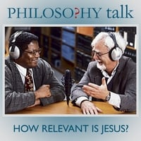 Philosophy Talk | 211: How Relevant Is Jesus?