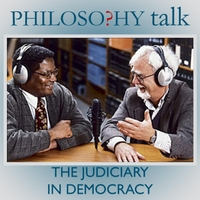 Philosophy Talk | 119: the Judiciary in Democracy