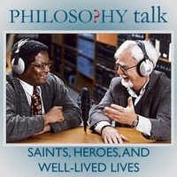Philosophy Talk | 064: Saints, Heroes, and Well-Lived Lives