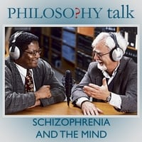 Philosophy Talk | 206: Schizophrenia and the Mind