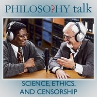 Philosophy Talk | 128: Science, Ethics, and Censorship
