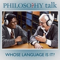 Philosophy Talk | 016: Whose Language Is It?