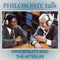 Philosophy Talk | 122: Immortality and the Afterlife