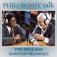 Philosophy Talk | 260: Time, Space, and Quantum Mechanics