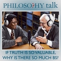 Philosophy Talk | 117: If Truth Is so Valuable, Why Is There so Much Bs?