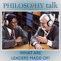 Philosophy Talk | 279: What Are Leaders Made Of?