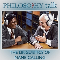 Philosophy Talk | 303: The Linguistics of Name-Calling