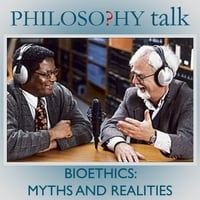 Philosophy Talk | 304: Bioethics: Myths and Realities