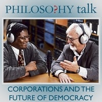 Philosophy Talk | 284: Corporations and the Future of Democracy
