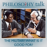 Philosophy Talk | 269: The Military: What Is It Good For?