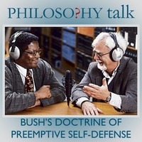 Philosophy Talk | 001: Bush's Doctrine of Preemptive Self-Defense