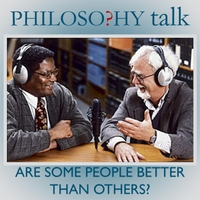 Philosophy Talk | 298: Are Some People Better Than Others?