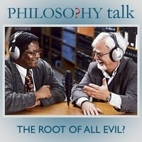 Philosophy Talk | 190: The Root of All Evil?