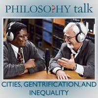 Philosophy Talk | 252: Cities, Gentrification and Inequality