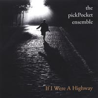the pickPocket ensemble | If I Were A Highway