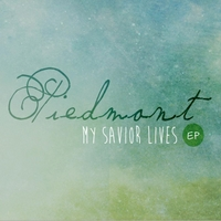 Piedmont | My Savior Lives - EP