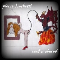 Pierce Brochetti | Used N Abused