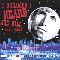John Pietaro & the Flames of Discontent | I Dreamed I Heard Joe Hill Last Night...A Century of IWW Song