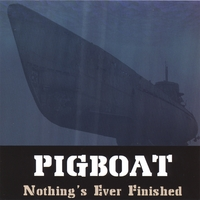 Pigboat | Nothing's Ever Finished