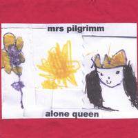 Mrs Pilgrimm | Alone Queen