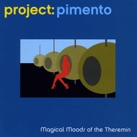 Project: Pimento | Magical Moods of the Theremin