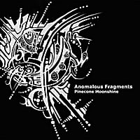 Various Artists | Pinecone Moonshine: Anomalous Fragments