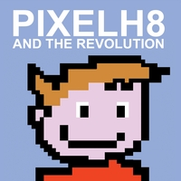 Pixelh8 | And The Revolution
