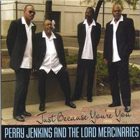 "Perry Jenkins and The Lords Mercenaries | Just Because You""re You"