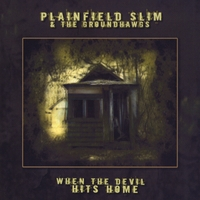 Plainfield Slim & the Groundhawgs | When the Devil Hits Home