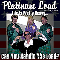 Platinum Load | Life Is Pretty Heavy... Can You Handle the Load ?